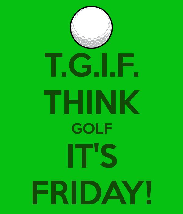 t-g-i-f-think-golf-it-s-friday